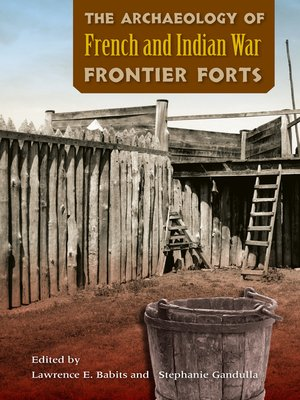 cover image of The Archaeology of French and Indian War Frontier Forts