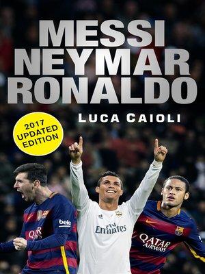 cover image of Messi, Neymar, Ronaldo--2017 Updated Edition