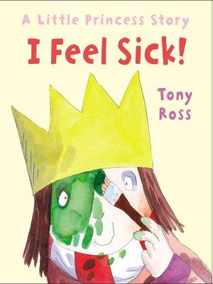 cover image of I Feel Sick! (Little Princess)