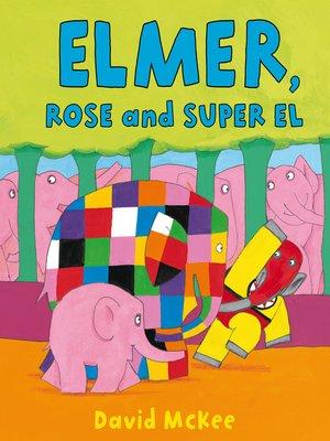 cover image of Elmer, Rose and Super El