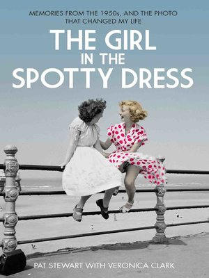 cover image of The Girl in the Spotty Dress--Memories From the 1950s and the Photo That Changed My Life