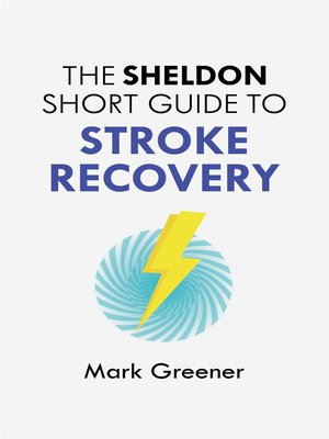 The Sheldon Short Guide to Stroke Recovery by Mark Greener