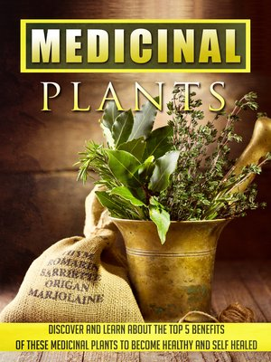 cover image of Medicinal Plants Discover and Learn About the Top 5 Benefits of These Medicinal Plants to Become Healthy and Self-Healed