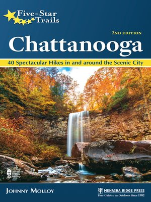 cover image of Chattanooga: 40 Spectacular Hikes in and Around the Scenic City
