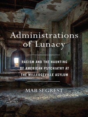 Administrations of Lunacy: Racism and the Haunting of American Psychiatry at the Milledgeville Asylum Book Cover