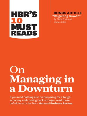 """cover image of HBR's 10 Must Reads on Managing in a Downturn (with bonus article """"Reigniting Growth"""" by Chris Zook and James Allen)"""