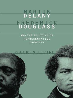 cover image of Martin Delany, Frederick Douglass, and the Politics of Representative Identity
