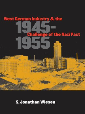 cover image of West German Industry and the Challenge of the Nazi Past, 1945-1955