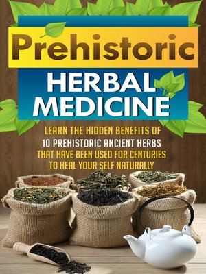 cover image of Prehistoric Herbal Medicine--Learn the Hidden Benefits of 10 Prehistoric Ancient Herbs That Have Been Used For Centuries to Heal Your Self Naturally