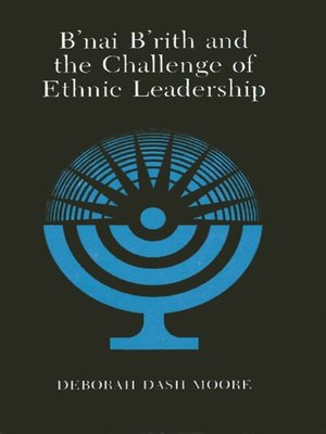 cover image of B'nai B'rith and the Challenge of Ethnic Leadership
