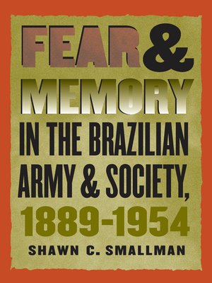 cover image of Fear and Memory in the Brazilian Army and Society, 1889-1954