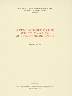 cover image of A Concordance to the Roman de la rose of Guillaume de Lorris