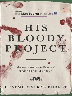 His Bloody Project by Graeme Macrae Burnet · OverDrive (Rakuten