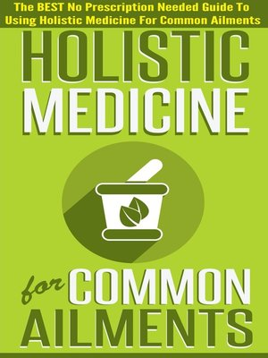 cover image of Holistic Medicine For Common Ailments--The BEST No Prescription Needed Guide to Using Holistic Medicine For Common Ailments