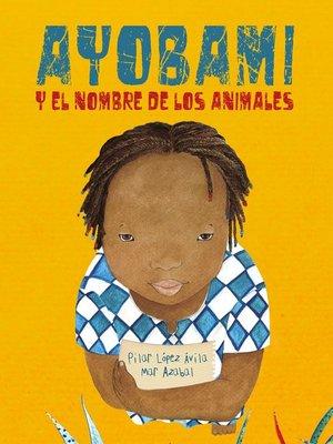 cover image of Ayobami y el nombre de los animales (Ayobami and the Names of the Animals)