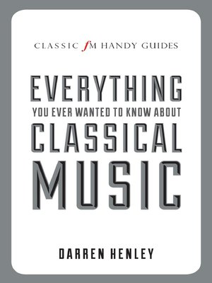 cover image of The Classic FM Handy Guide to Everything You Ever Wanted to Know About Classical Music