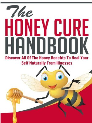 cover image of The Honey Cure Handbook--Discover All of the Honey Benefits to Heal Your Self Naturally From Illnesses