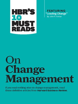 """cover image of HBR's 10 Must Reads on Change Management (including featured article """"Leading Change,"""" by John P. Kotter)"""