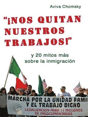 """cover image of """"¡Nos Quitan Nuestros Trabajos!"""""""