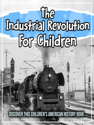 cover image of The Industrial Revolution For Children