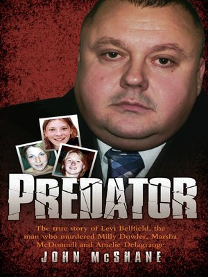 cover image of Predator--The true story of Levi Bellfield, the man who murdered Milly Dowler, Marsha McDonnell and Amelie Delagrange