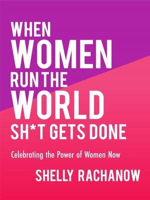 cover image of When Women Run the World Sh*t Gets Done