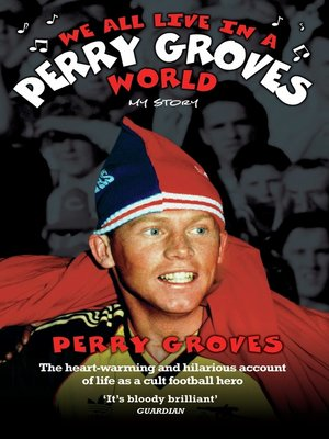 cover image of We All Live in a Perry Groves World--The Heart-warming and Hilarious Account of Life as a Cult Footballer