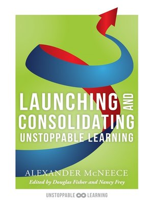cover image of Launching and Consolidating Unstoppable Learning