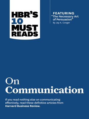 """cover image of HBR's 10 Must Reads on Communication (with featured article """"The Necessary Art of Persuasion,"""" by Jay A. Conger)"""