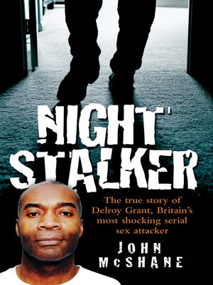 cover image of The Night Stalker--The True Story of Delroy Grant, Britain's Most Shocking Serial Sex Attacker