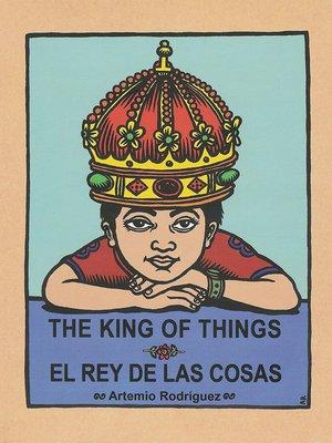 cover image of The King of Things/El Rey de las Cosas