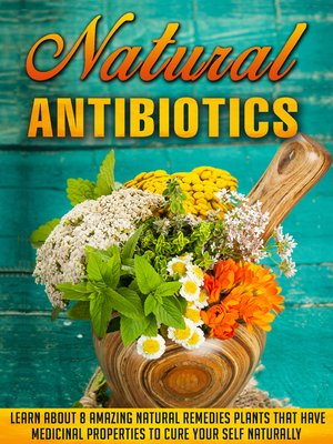 cover image of Natural Antibiotics Learn Eight Amazing Natural Remedies that Have Medicinal Properties to Cure Yourself Naturally