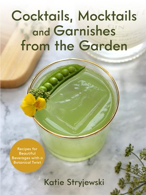 cover image of Cocktails, Mocktails, and Garnishes from the Garden