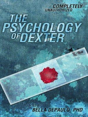 The Psychology Of Dexter By Bella Depaulo 183 Overdrive Rakuten Overdrive Ebooks Audiobooks