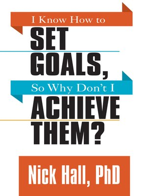 cover image of I Know How to Set Goals so Why Don't I Achieve Them?