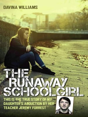 cover image of The Runaway Schoolgirl--This is the true story of my daughter's abduction by her teacher Jeremy Forrest