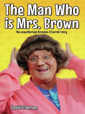 cover image of The Man Who is Mrs Brown--The Biography of Brendan O'Carroll