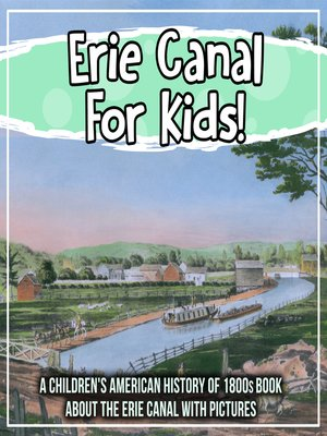 cover image of Erie Canal For Kids! a Children's American History of 1800s Book About the Erie Canal With Pictures