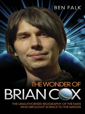 cover image of The Wonder of Brian Cox--The Unauthorised Biography of the Man Who Brought Science to the Nation