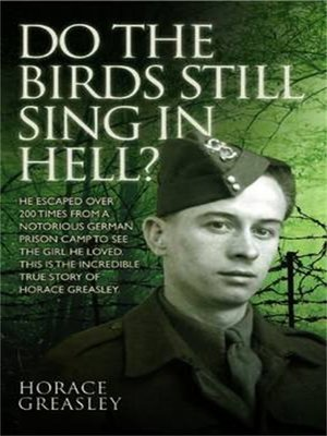 cover image of Do the Birds Still Sing in Hell?--He escaped over 200 times from a notorious German prison camp to see the girl he loved. This is the incredible true story of Horace Greasley