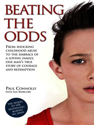 cover image of Beating the Odds--From shocking childhood abuse to the embrace of a loving family, one man's true story of courage and redemption