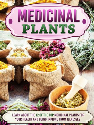 cover image of Medicinal Plants Learn About the 12 of the Top Medicinal Plants For Your Health and Being Immune From Illnesses
