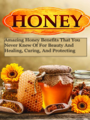 cover image of Honey Miracles--Amazing Honey Benefits That You Never Knew of For Beauty and Healing, Curing, and Protecting Your Self