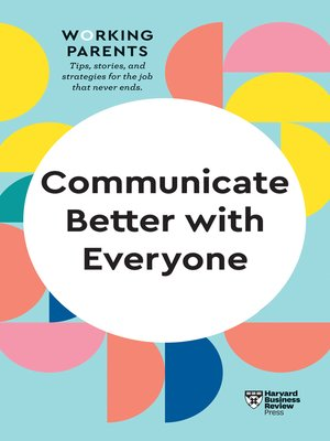 cover image of Communicate Better with Everyone (HBR Working Parents Series)