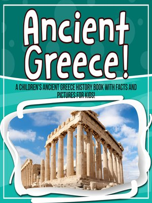 cover image of Ancient Greece! a Children's Ancient Greece History Book With Facts and Pictures for Kids!