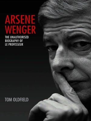 cover image of Arsene Wenger--The Unauthorised Biography of Le Professeur