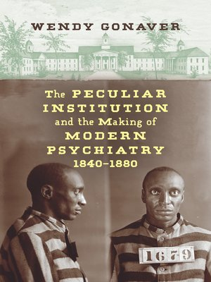 cover image of The Peculiar Institution and the Making of Modern Psychiatry, 1840–1880