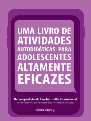 cover image of Uma Livro de Atividades Autodidaticas Para Adolescentes Altamente Eficazes