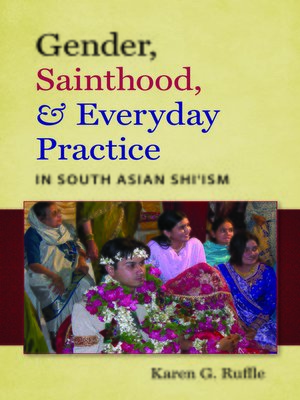 cover image of Gender, Sainthood, and Everyday Practice in South Asian Shi'ism
