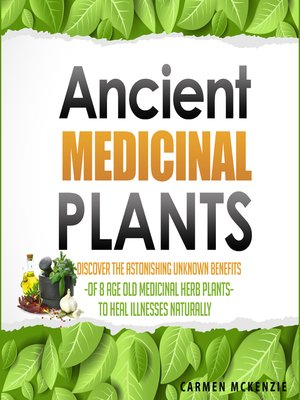 cover image of Ancient Medicinal Plants--Discover the Astonishing Unknown Benefits of 8 Age Old Medicinal Herb Plants to Heal Illnesses Naturally